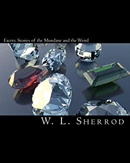 Facets: Stories of the Mundane and the Weird by [Sherrod, W., Sherrod, W.]