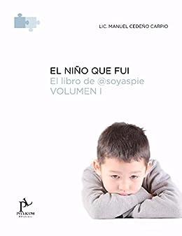 El Niño que Fui: Entra en la burbuja del asperger a través del Libro de @SoyAspie (Spanish Edition) by [Cedeño, Manuel]