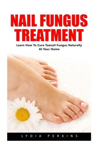 Nail Fungus Treatment: Learn How To Cure Toenail Fungus Naturally At Your...