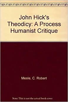 John Hick's Theodicy: A Process Humanist Critique