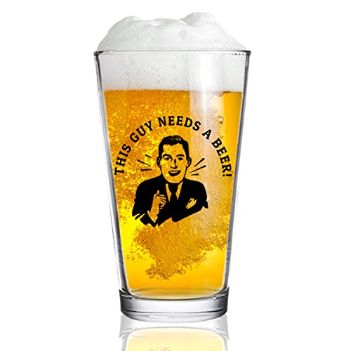 This Guy Needs A Beer Funny Beer Pint Glass- 16. oz.- Man Gift for Him - Present for Dad