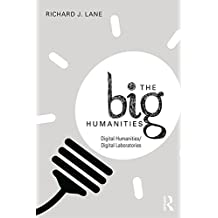 The Big Humanities: Digital Humanities/Digital Laboratories