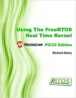 Using The FreeRTOS Real Time Kernel - Microchip PIC32 Edition