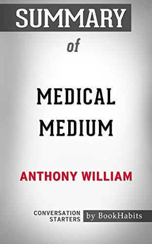 Summary Of Medical Medium: Secrets Behind Chronic And Mystery Illness And How To Finally Heal: Conversation Starters