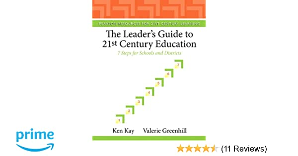 The leaders guide to 21st century education 7 steps for schools the leaders guide to 21st century education 7 steps for schools and districts pearson resources for 21st century learning ken kay valerie greenhill malvernweather Gallery
