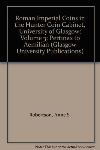 Roman Imperial Coins in the Hunter Coin Cabinet, University of Glasgow: Volume 3: Pertinax to Aemilian (Glasgow University Publications) (Roman Imperial Coins)