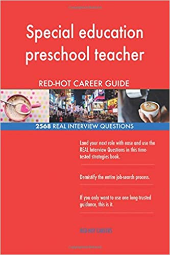special education preschool teacher red hot career 2568 real interview question red hot careers 9781720969723 amazoncom books