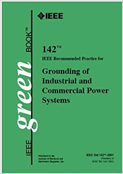 ieee std 142 2007 ieee recommended practice for grounding of industrial and commercial power systems color book series - Ieee Color Books