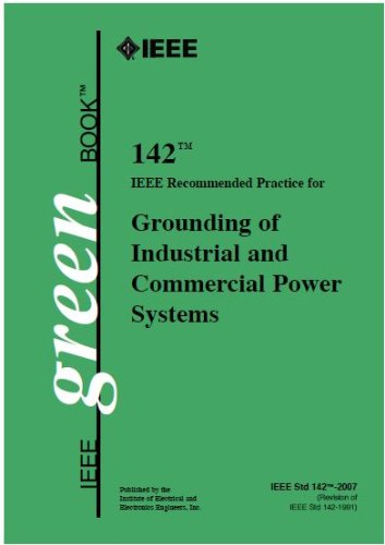 IEEE Std. 142-2007, IEEE Recommended Practice for Grounding of Industrial and Commercial Power Systems (Color Book Series)