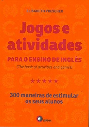 Jogos e Atividades Para o Ensino de Inglês. 300 Maneiras de Estimular os Seus Alunos