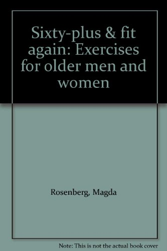 Sixty-plus & fit again: Exercises for older men and women