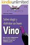 Saber Elegir y Disfrutar un Buen Vino: Guia de Facil Comprensión, Para Conocer, Servir y Degustar el Vino Con Autentico Placer (Practilibros nº 53) (Spanish Edition)