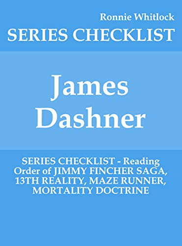 James Dashner - SERIES CHECKLIST - Reading Order of JIMMY FINCHER SAGA, 13TH REALITY, MAZE RUNNER, MORTALITY DOCTRINE (Maze Runner Saga The)