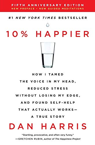 10% Happier Revised Edition: How I Tamed the Voice in My Head, Reduced Stress Without Losing My Edge