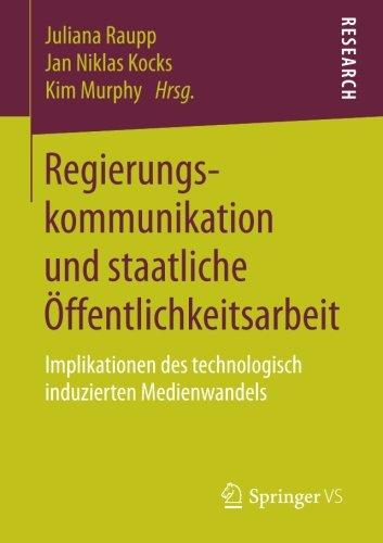 Regierungskommunikation und staatliche Öffentlichkeitsarbeit: Implikationen des technologisch induzierten Medienwandels (German Edition)