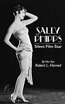 Sally Phipps: Silent Film Star by [Harned, Robert L.]