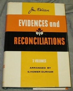 EVIDENCES AND RECONCILIATIONS : 3 Volumes Complete in 1 Book, Widtsoe, John