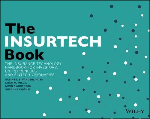 The Insurtech Book  The Insurance Technology Handbook For Investors  Entrepreneurs And Fintech Visionaries