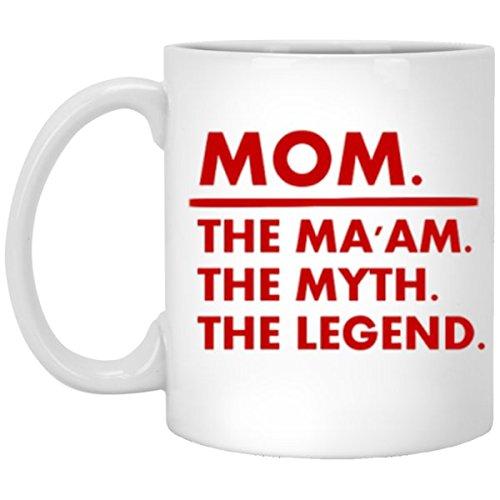 Mom. The Ma'am. The Myth. The Legend