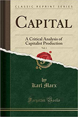 Capital Vol 1 A Critical Analysis Of Capitalist Production By Karl Marx