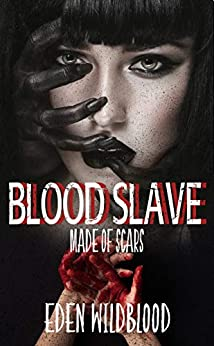 Blood Slave: Made of Scars by [Wildblood, Eden]