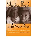 Sleeping Rough in Port-au-Prince: An Ethnography of Street Children and Violence in Haiti by Kovats-Bernat, J. Christopher (2008) Paperback
