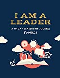 I AM A LEADER: A 90-Day Leadership Journal for Kids