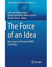 The Force of an Idea: New Essays on Christian Wolff's Psychology (Volume 50)