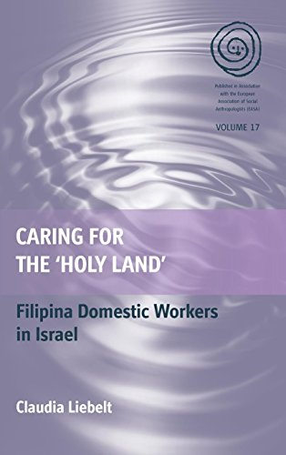 Caring for the 'Holy Land': Filipina Domestic Workers in Israel (EASA Series)