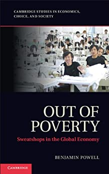 Out of Poverty: Sweatshops in the Global Economy (Cambridge Studies in Economics, Choice, and Society) by [Powell, Benjamin]
