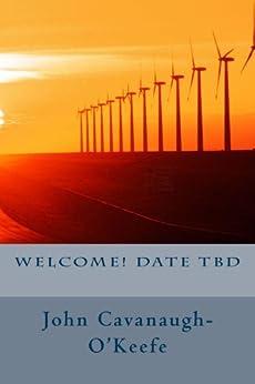 Welcome Date TBD by [Cavanaugh-O'Keefe, John]