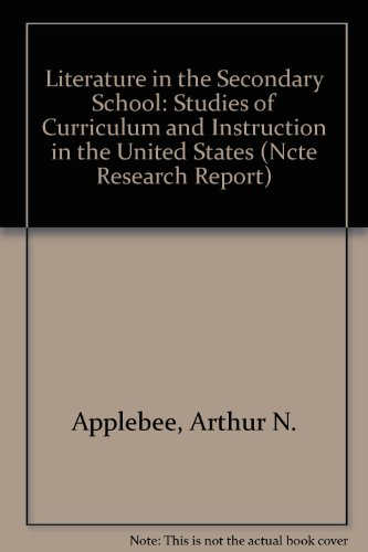 Literature in the Secondary School: Studies of Curriculum and Instruction in the United States (NCTE RESEARCH REPORT)