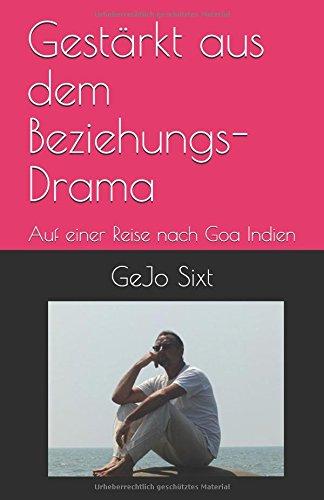 Gestärkt aus dem Beziehungs-Drama: Auf einer Reise nach Goa Indien (Gestärkt in Beziehungen, Band 1)