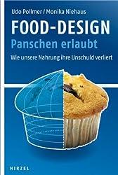 Food-Design: Panschen erlaubt: Wie unsere Nahrung ihre Unschuld verliert