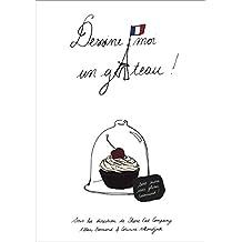 Dessine-moi un gâteau (French Edition)