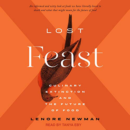 Lost Feast: Culinary Extinction and the Future of Food by Lenore Newman