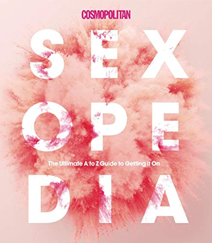Cosmopolitan Sexopedia: Your Ultimate A to Z Guide to Getting it On