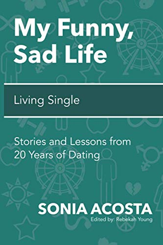 My Funny, Sad Life: Living Single: Stories and Lessons from 20 Years of Dating (The Most Important Lesson Of My Life)