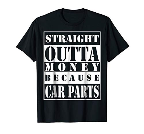 Straight outta money because car parts T-shirt