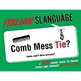 Italian Slanguage: A Fun Visual Guide to Italian Terms and Phrases (English and Italian Edition)