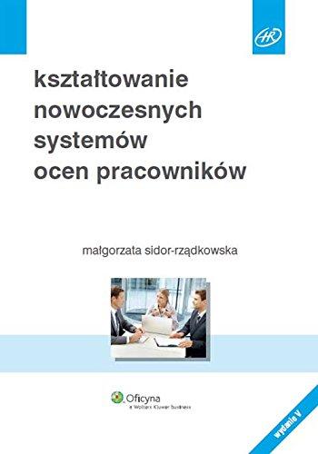 Ksztaltowanie nowoczesnych systemow ocen pracownikow (Polish Edition) Malgorzata Sidor-Rzadkowska