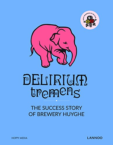 Delirium: The Successful Story of Brewery Huyghe by Erik Verdonck