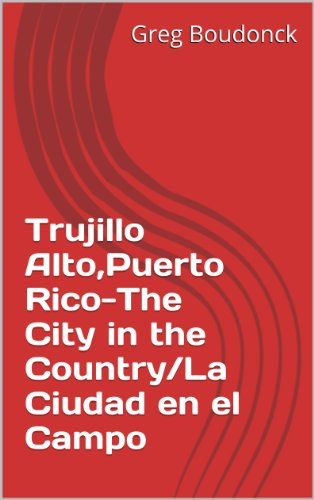 Trujillo Alto,Puerto Rico-The City in the Country/La Ciudad en el Campo