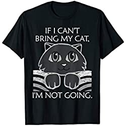 If I Can't Bring My Cat I'm Not Going Funny Kitty Humor Cat T-Shirt