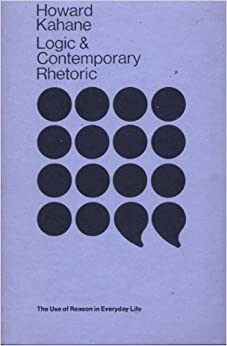 Book Logic and contemporary rhetoric: The use of reason in everyday life by Howard Kahane (1971-05-03)