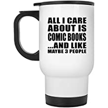 All I Care About Is Comic Books And Like Maybe 3 People - Travel Mug, Stainless Steel Tumbler, Best Gift for Birthday, Anniversary, Easter, Valentine's Mother's Father's Day