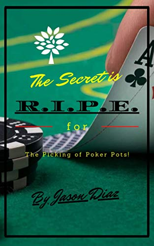 The Secret is R.I.P.E. for the Picking of Poker Pots!: Advanced Poker Fast Track