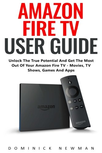 amazon-fire-tv-user-guide-unlock-the-true-potential-and-get-the-most-out-of-your-amazon-fire-tv-movi