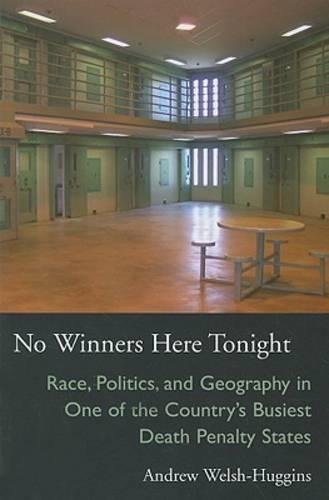 No Winners Here Tonight: Race, Politics, and Geography in One of the Country's Busiest Death Penalty States (Law Society & Politics in the Midwest)