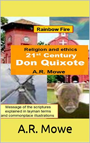 21st Century Don Quixote: Message of the scriptures explained in layman terms and commonplace illustrations.